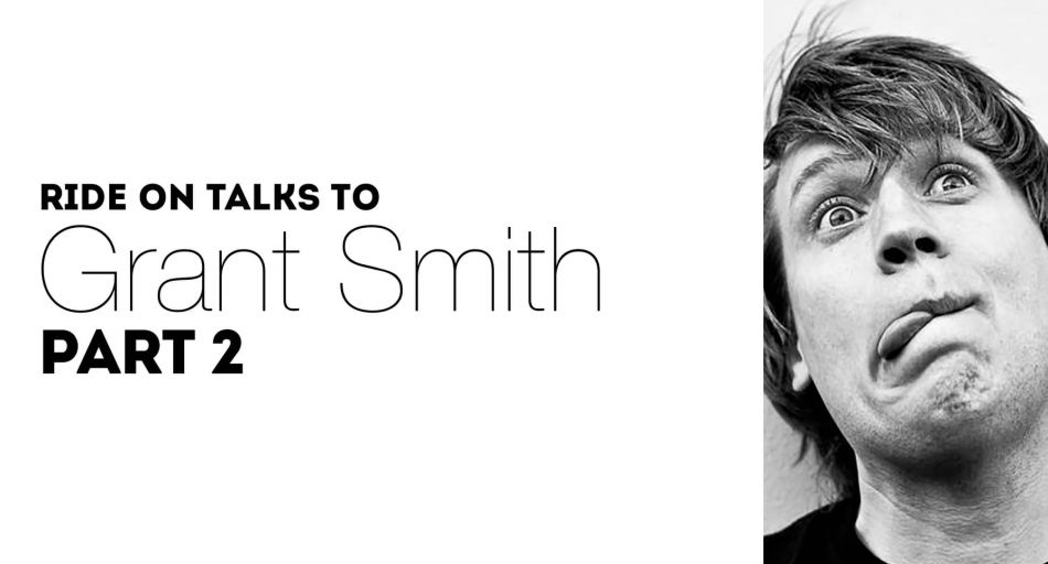 Ride On Talks to Grant Smith PART 2  by Neil Waddington