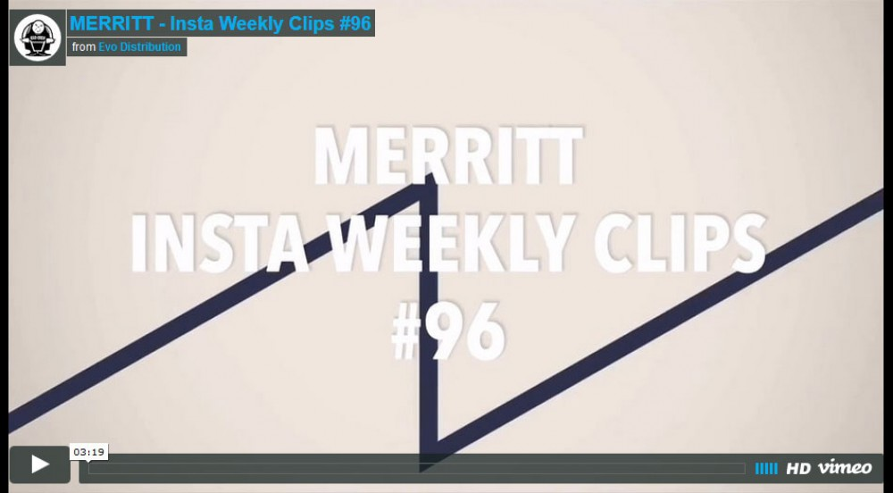 MERRITT - Insta Weekly Clips #96  from Evo Distribution